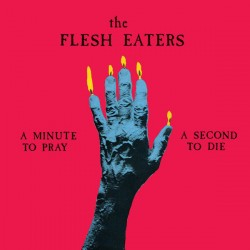 FLESH EATERS (the) : LP A Minute To Pray A Second To Die