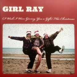 GIRL RAY : (I Wish I Were Giving You A Gift) This Christmas