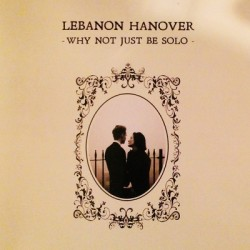 LEBANON HANOVER : LP Why Not Just Be Solo