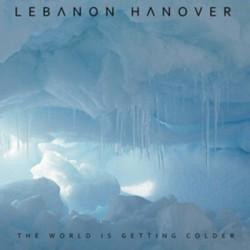 LEBANON HANOVER : LP The World Is Getting Colder