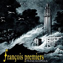 FRANCOIS PREMIERS : Franciscopolis