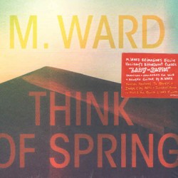 M. WARD : CD Think Of Spring