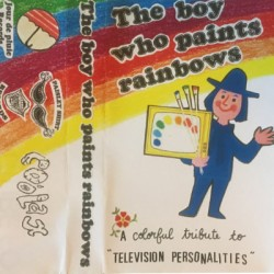 TELEVISION PERSONALITIES : K7 The Boy Who Paints Rainbows - A Colorful Tribute