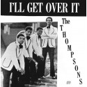 THOMPSONS (the) : LP  I'll Get Over It