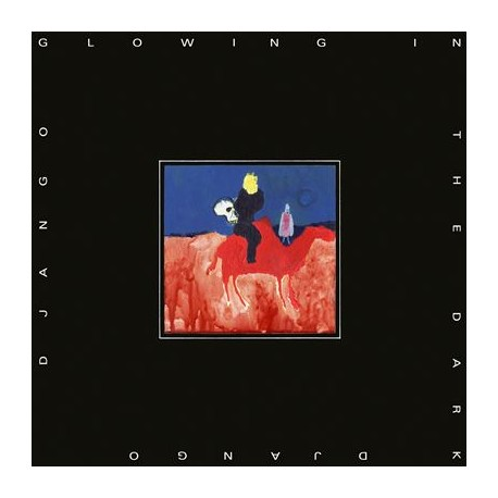 DJANGO DJANGO : LP Glowing In The Dark
