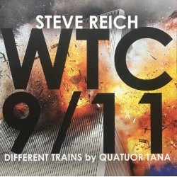 REICH Steve : LPx2 WTC 9/11 / Different Trains - Quatuor Tana