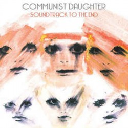 COMMUNIST DAUGHTER : LP Soundtrack To The End