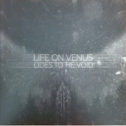 LIFE ON VENUS : LP Odes To The Void