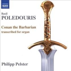 POLEDOURIS Basil / PELSTER Philipp : CD Conan The Barbarian. Transcribed For Organ