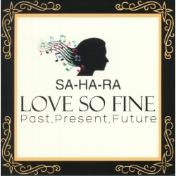 SA-HA-RA : LP Love So Fine - Past, Present, Future