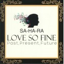 SA-HA-RA : LP Love So Fine - Past, Present, Future