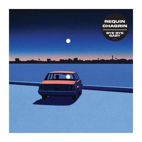 REQUIN CHAGRIN : LP Bye Bye Baby