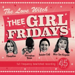 THEE GIRL FRIDAYS : The Love Witch