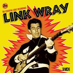 LINK WRAY : CDx2 The Essential Early Recordings