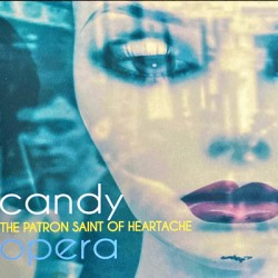 CANDY OPERA : CD The Patron Saint Of Heartache