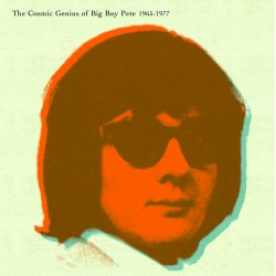 BIG BOY PETE : LP The Cosmic Genius of Big Boy Pete
