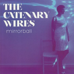 CATENARY WIRES : Mirrorball