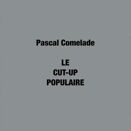 COMELADE Pascal : LPx2 Le Cut-Up Populaire
