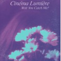 CINEMA LUMIERE : K7EP Will You Catch Me