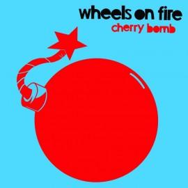 WHEELS ON FIRE : Cherry Bomb