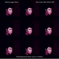 MARK LANEGAN : LP Here Comes That Weird Chill (Methamphetamine Blues, Extras And Oddities)