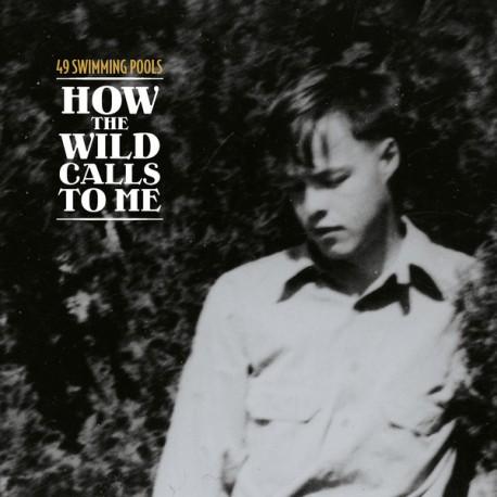 49 SWIMMING POOLS : LP How The Wild Calls To Me - La Disparition D'Everett Ruess