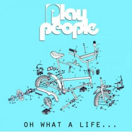 PLAY PEOPLE : Oh What A Life...