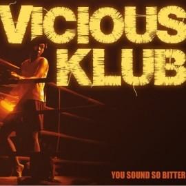 VICIOUS KLUB : You Sound So Bitter