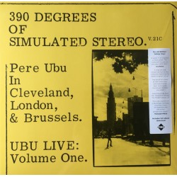 PERE UBU : LP 90 Degrees Of Simulated Stereo. V.21C Ubu Live : Volume One