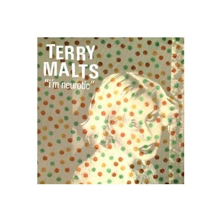 TERRY MALTS : I'm Neurotic