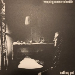 WEEPING MESSERSCHMITTS : Nothing Yet