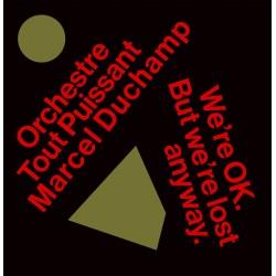 ORCHESTRE TOUT PUISSANT MARCEL DUCHAMP : LP We're OK. But We're Lost Anyway