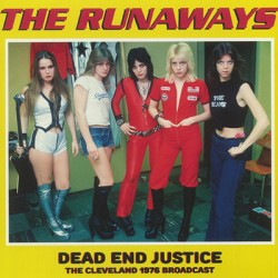 RUNAWAYS (the) : LP Dead End Justice : The Cleveland 1976 Broadcast