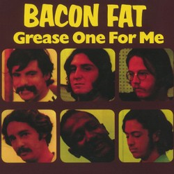 BACON FAT : LP Grease One For Me