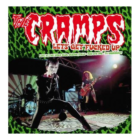 CRAMPS (the) : LPx2 Let's Get Fucked Up (Live At The Vidia Club Cesena, Italy - May 5th 1998 - TV Broadcast)