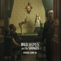 WILD WOMEN AND THE SAVAGES : LP Please Come In