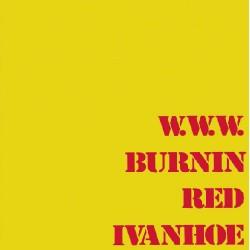 BURNIN RED IVANHOE : LP W. W. W.