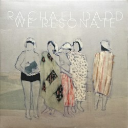 DADD Rachael : LP We Resonate