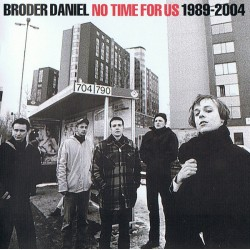 BRODER DANIEL : CDx2 No Time For Us 1988-2004