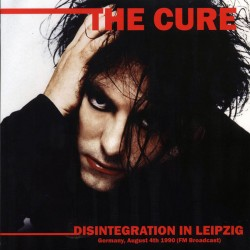 CURE (the) : LP Disintegration In Leipzig Germany, August 4th 1990 FM Broadcast