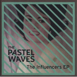 PASTEL WAVES (the) : The Influencers EP