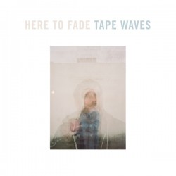 TAPE WAVES : LP Here To Fade