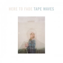 TAPE WAVES : CD Here To Fade