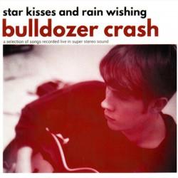 BULLDOZER CRASH : CDREP Star Kisses And Rain Wishing
