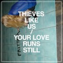 "THIEVES LIKE US : 12"" Your Love Runs Still"
