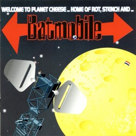 BATMOBILE : Welcome To Planet Cheese