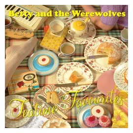 BETTY AND THE WEREWOLVES : LP Teatime Favourites