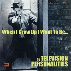 TELEVISION PERSONALITIES : When I Grow Up I Want To Be...