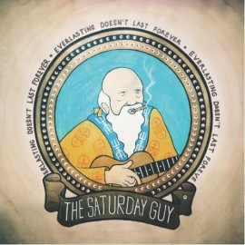 SATURDAY GUY (the) : Everlasting Doesn't Last Forever