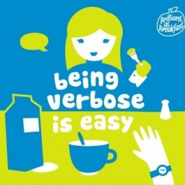 BRILLIANT AT BREAKFAST : Being Verbose Is Easy, Being Verbose Ain´t Easy